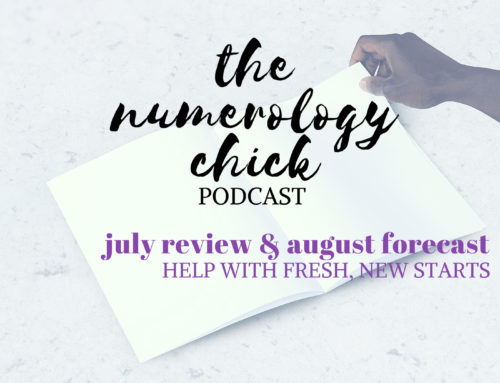 #39: July Review & August 2018 Numerology Forecast: Help with Fresh, New Starts