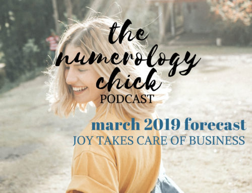 #49: March 2019 Numerology Forecast: Joy Takes Care of Business