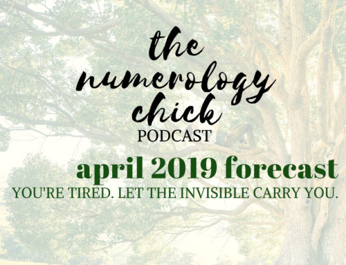 #52: April 2019 Numerology Forecast: You're Tired. Let the Invisible Carry You.