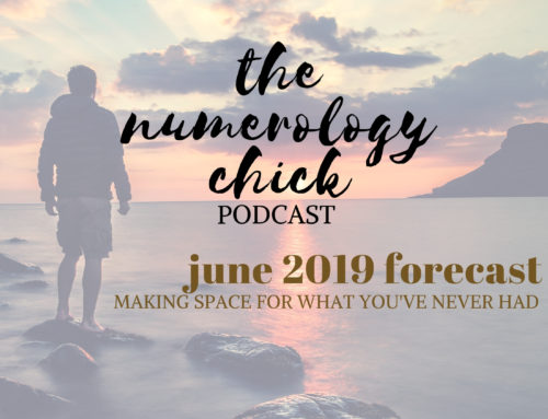 #54: June 2019 Numerology Forecast: Making Space for What You've Never Had Before