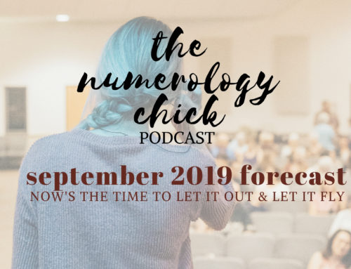 September 2019 Forecast: NOW'S the Time to Let It Out & Let It Fly!